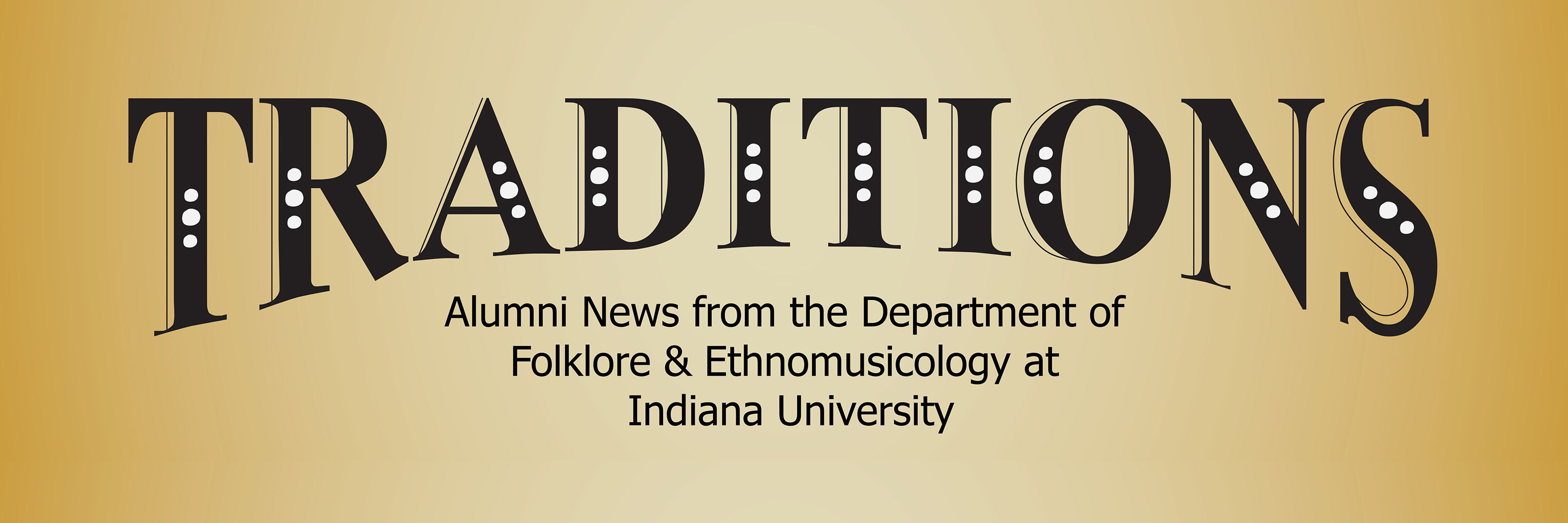 "Image reading, ""Traditions: Alumni News from the Department of Folklore and Ethnomusicology at Indiana University."""