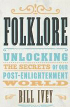 Folklore: Unlocking the Secrets of Our Post-Enlightenment World.