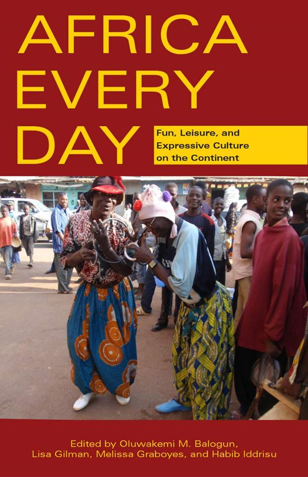 Africa Every Day Fun, Leisure, and Expressive Culture on the Continent